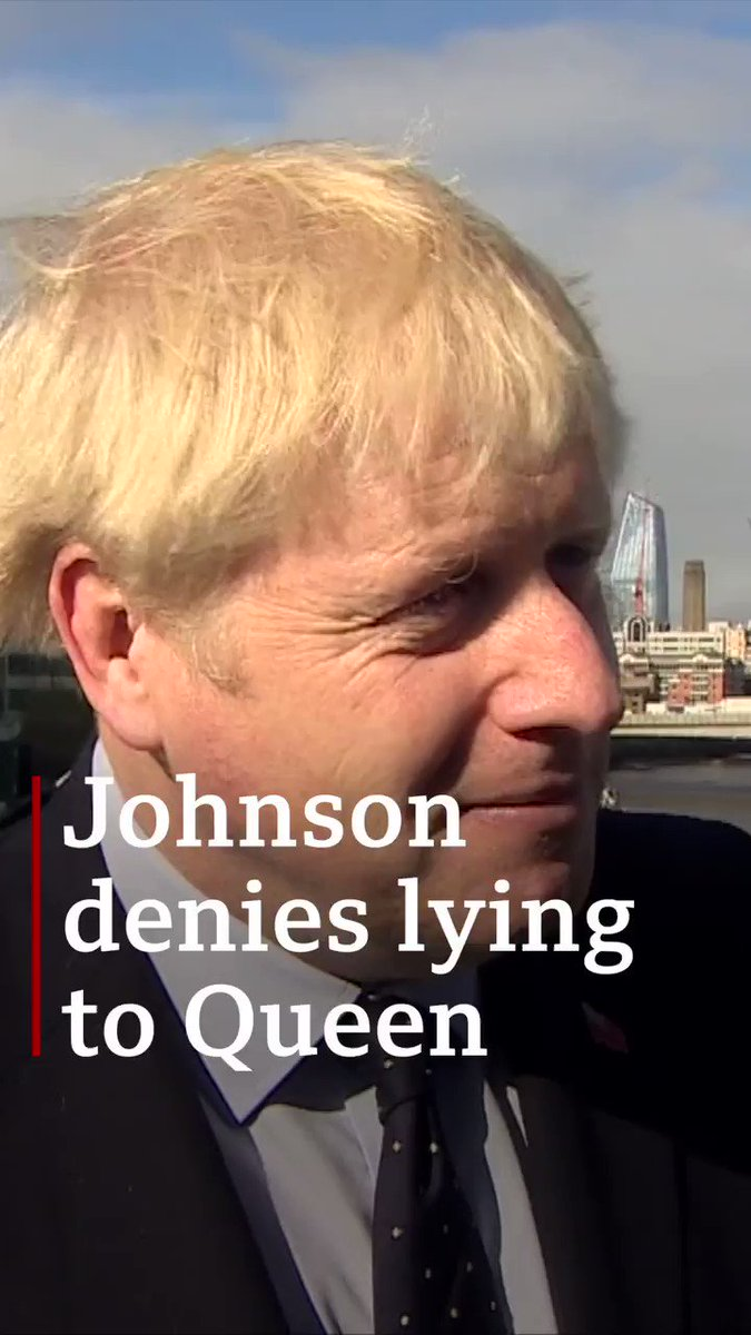 "🎙️ ""Did you lie to the Queen?"" 🗣️ ""Absolutely not"" Boris Johnson denies misleading the Queen about his reasons for suspending Parliament, after a Scottish court rules the decision was unlawful[tap to expand] http://bbc.in/2UYt8dj"