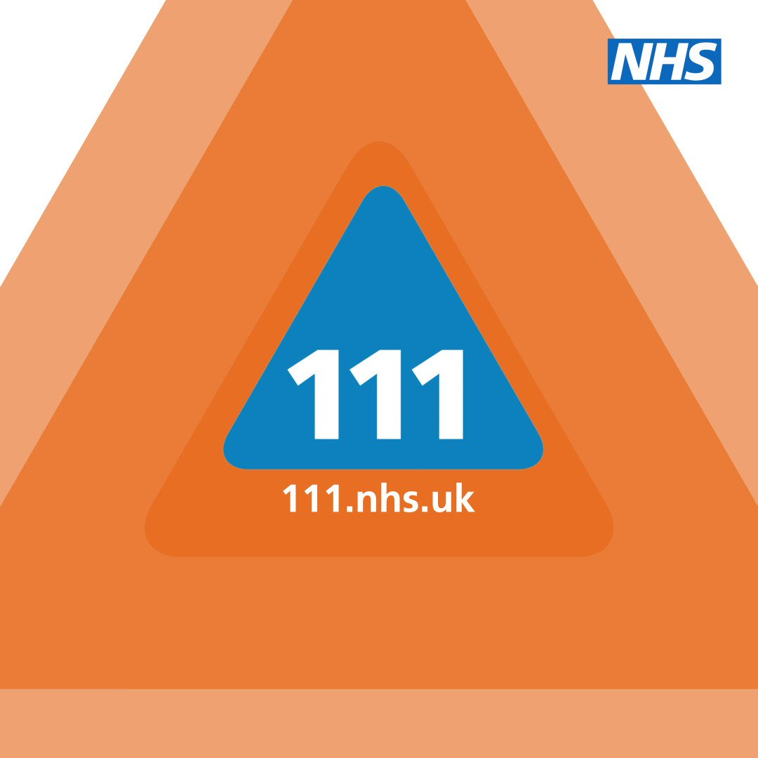 Not sure what to do? Go straight to 111. Call or go online: 111.nhs.uk
