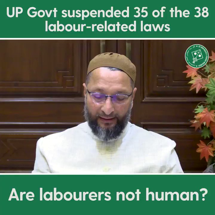 Under these labour laws, workers were guaranteed safe working conditions and timely and correct payment of wages. UP government has gutted all these protections - Barrister @asadowaisi