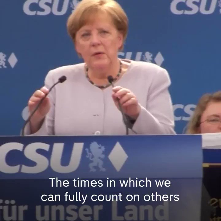 German Chancellor, Angela Merkel, says Europe can no longer rely on on allies like Britain and the United States.