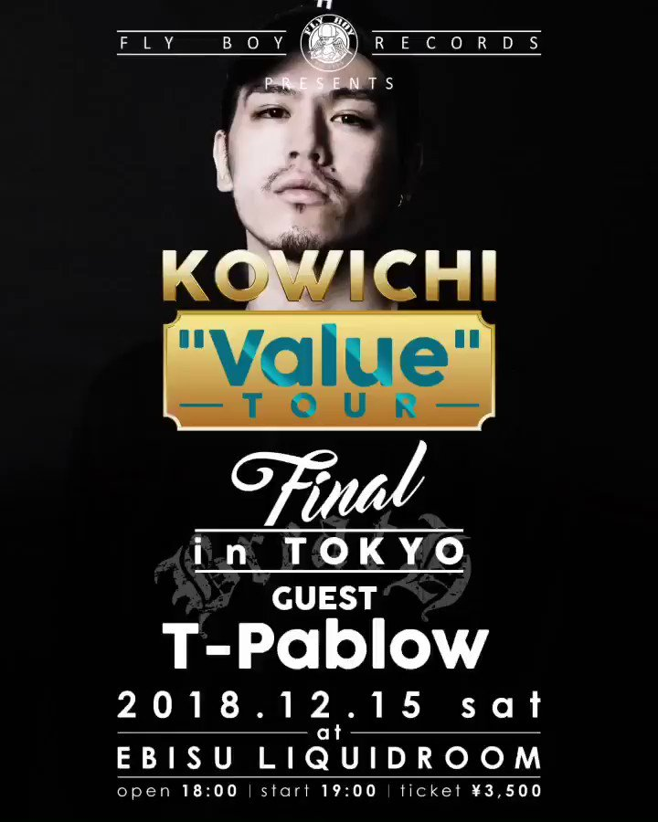 KOWICHI Value LIVE TOUR 2018 ~FINAL IN TOKYO~ GUEST: T-Pablow @TPablow   2018年12月15日(土)  at 恵比寿LIQUIDROOM  OPEN 18:00 / START 19:00  前売りチケット ローチケ https://l-tike.com/search/?keyword=kowichi… チケットぴあ https://t.pia.jp/pia/ticketInformation.do?eventCd=1842975&rlsCd=001&lotRlsCd=… info: チッタワークス 044-276-8841 平日12:00〜19:00