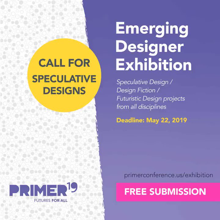 Just a few days left to enter the #PRIMER19 Emerging #Designer Exhibition! Deadline is 5/22! This Award is open to all #speculativedesign, #designfiction & #futuresdesign projects! Send in a free application today! bit.ly/2YByXyr #futuresforall