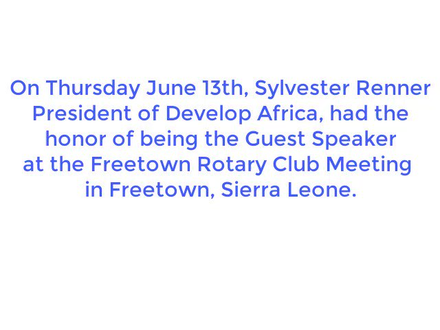 I had the honor of being the Guest Speaker at the #Freetown #Rotary Club Meeting in Freetown, Sierra Leone.  I spoke for 5 minutes about Develop Africa programs. A question and answer session followed. The lunch meeting took place at the New Brookfields Hotel.