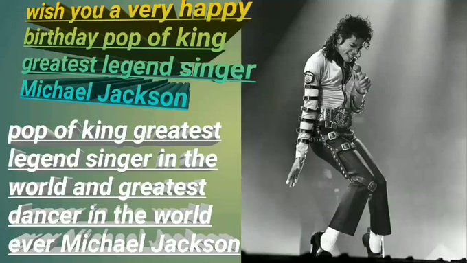 Wish you a very happy birthday pop of king michael jackson ..