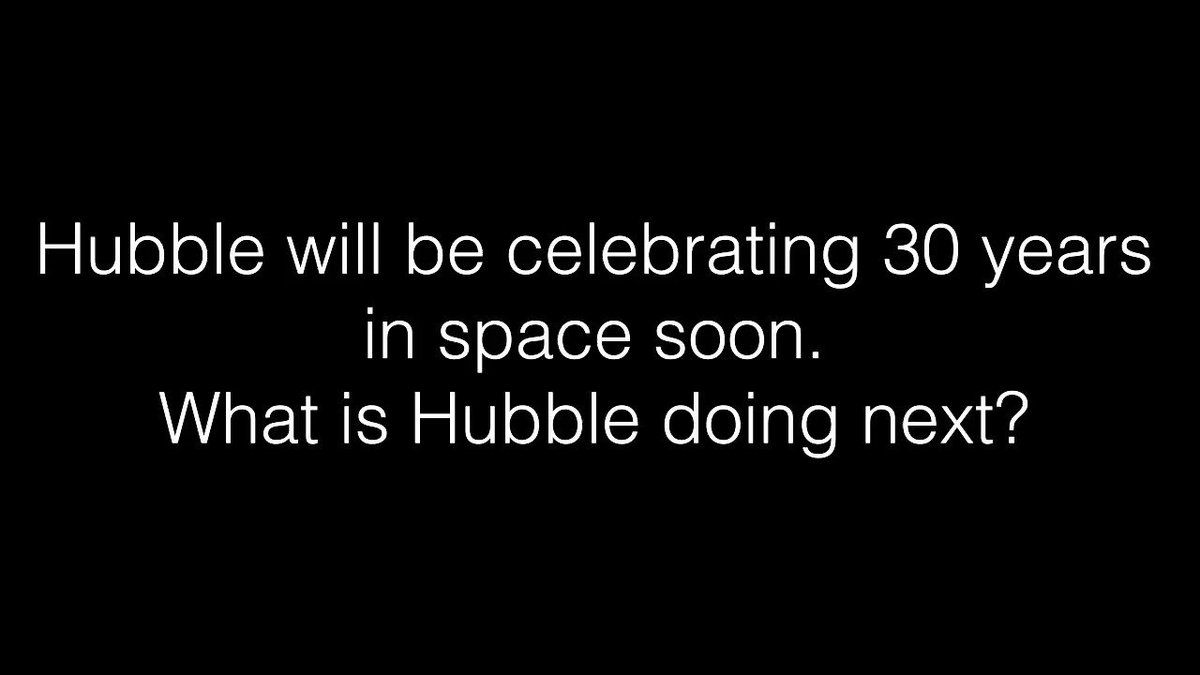 Hubble will be celebrating 30 years in space soon. What is Hubble doing next?