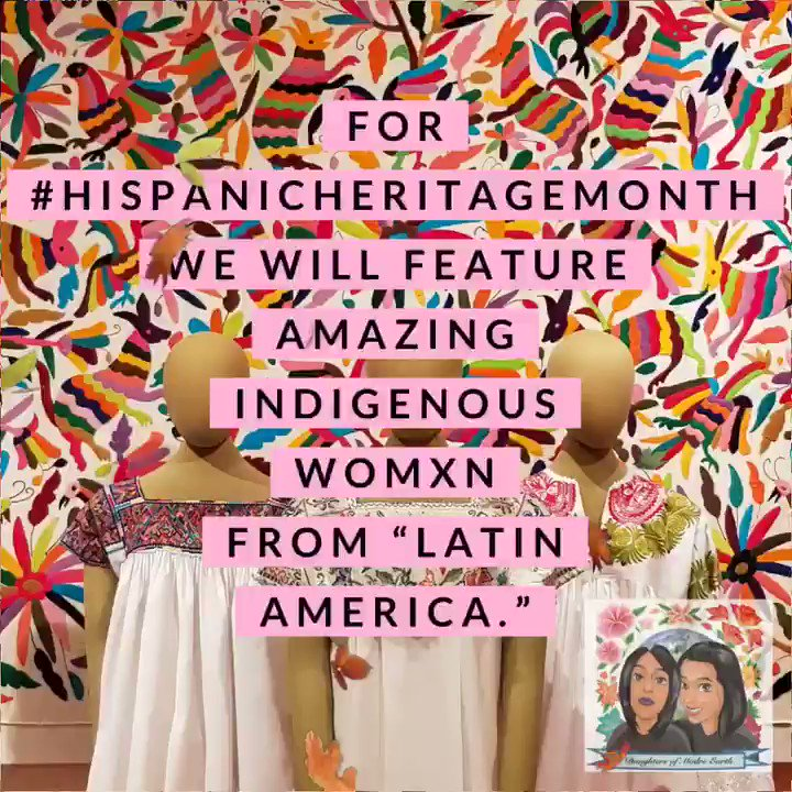 """For #HispanicHeritageMonth we will feature amazing Indigenous Womxn from """"Latin America."""" Because visibility and a voice is crucial and important! Latin America consists of settler states that continue to silence our Indigenous Womxn. #Indigenous #NativeTwitter"""