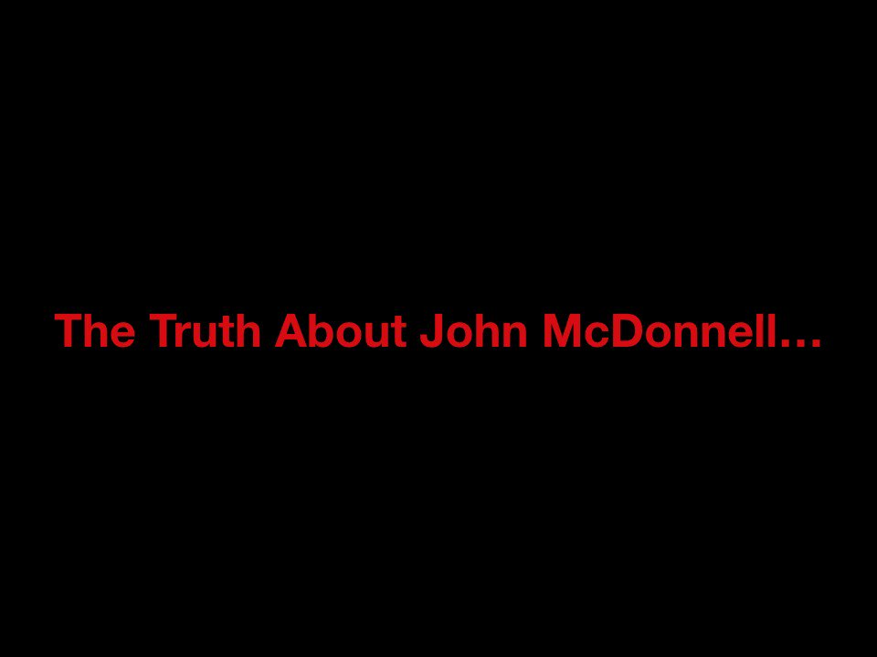 The truth about John McDonnell.