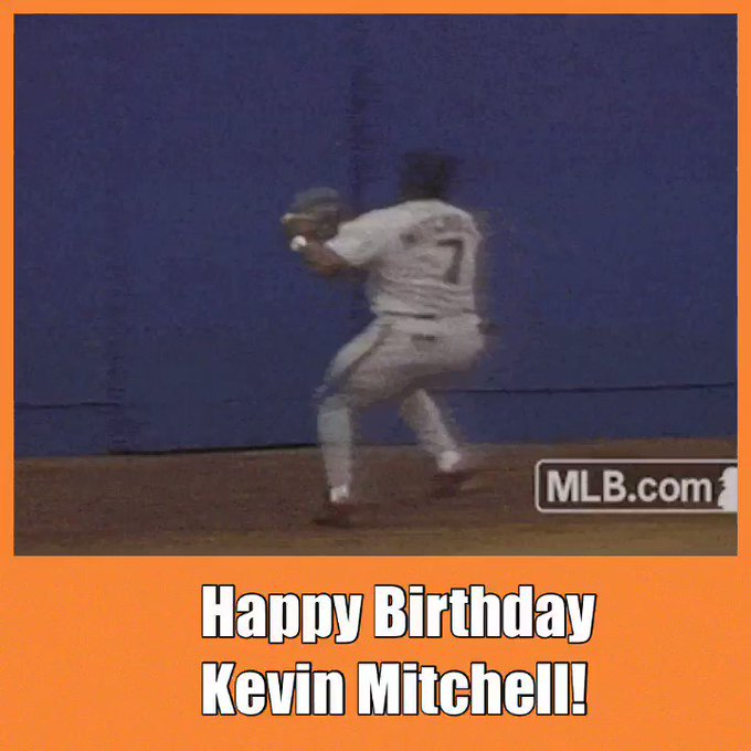 Happy Birthday Kevin Mitchell!  Throw down a great baseball catch!!!