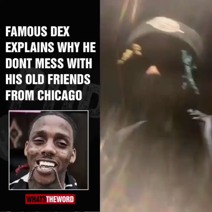 Famous dex explaining why he don't fw his old homies from Chiraq