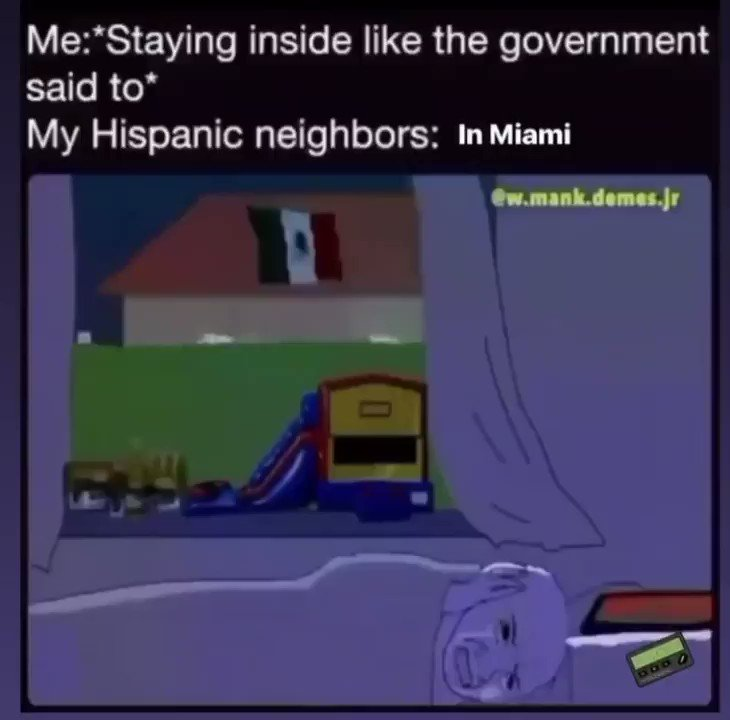 This me. I'm that Hispanic neighbor. Stop being wack. Come over but stay 6ft away  #hispanic #COVID19pic.twitter.com/CLr2AEkbDe