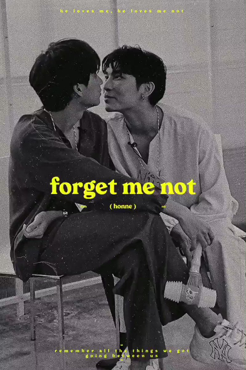 📽 , forget me not. i hope you forget me not.  ____ • bgm : forget me not (honne) • tag : #MewGulf , #2117xwhitespace