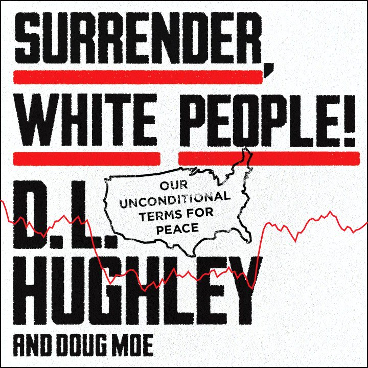 On Sale Now - SURRENDER, WHITE PEOPLE! A satirical approach to terms for reparations and reconciliation, written and performed by @RealDLHughley - Listen Here: bit.ly/2CkDIpE @HarperCollins @WmMorrowBooks