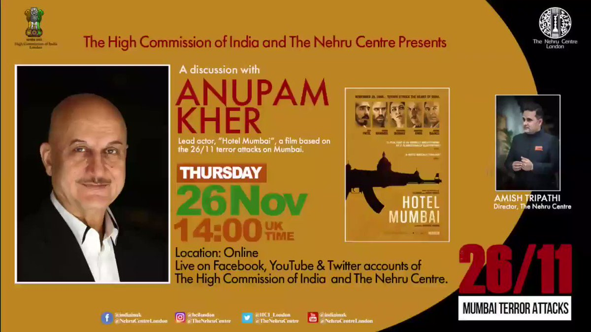 "Homage to the victims of the 26/11 Mumbai terror attacks.  Snippets from a conversation between legendary actor @AnupamPKher ji and @authoramish (Director, Nehru Centre, London) as they discuss the film ""Hotel Mumbai"" based on the 26/11 terror attacks. Full programme tomorrow."