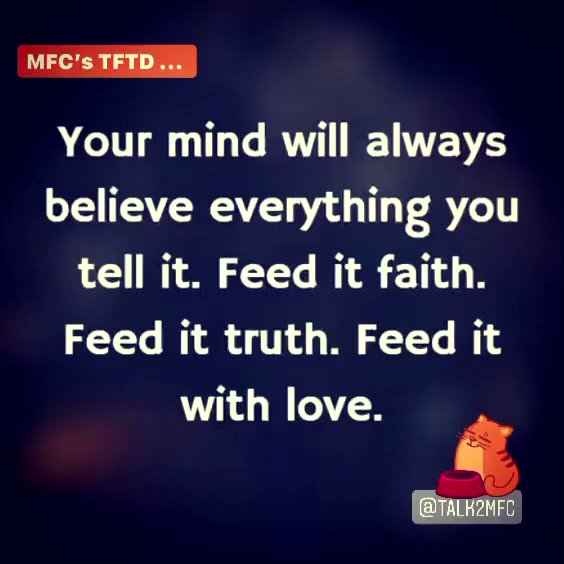 MFC's TFTD ... Your #mind will always #believe everything you tell it. Feed it #Faith. Feed it #truth. #Feed it w/ #love! #feedme #feedit #selfcare #selflove #inspiration #thoughtfortheday