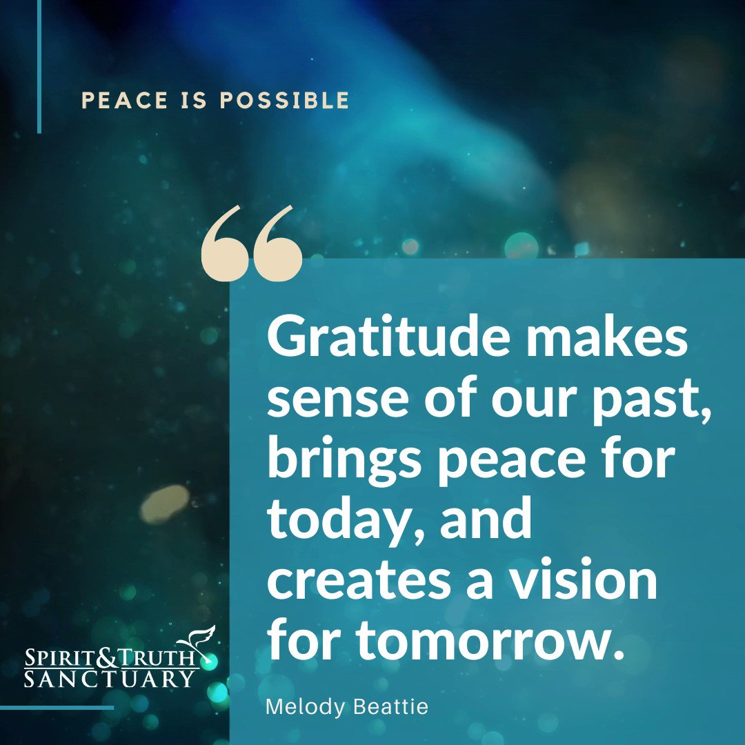 """""""Gratitude makes sense of our past, brings peace for today and creates a vision for tomorrow."""" -Melody Beattie  #peaceispossible #spiritandtruthsanctuary #gethappy #joy #laughter #vibration #happiness #creativity #created #creative #creating #radicallyinclusive #love #hope #peace"""