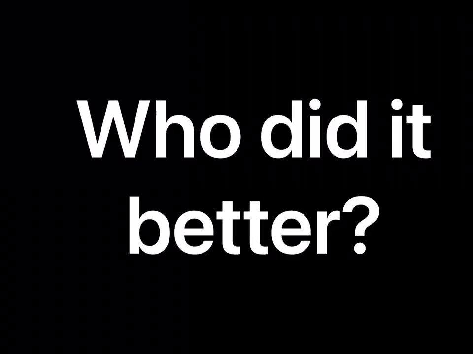 #WhoDiditBetter