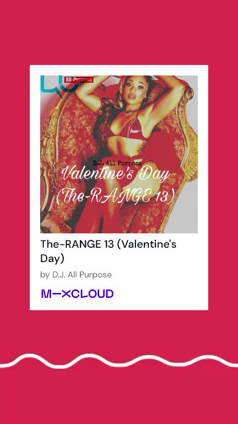 Speak to these ladies🔥🔥 The-RANGE 13  ( #ValentinesDay Soundtrack)    #RnB #djAllPurpose #Mixcloud
