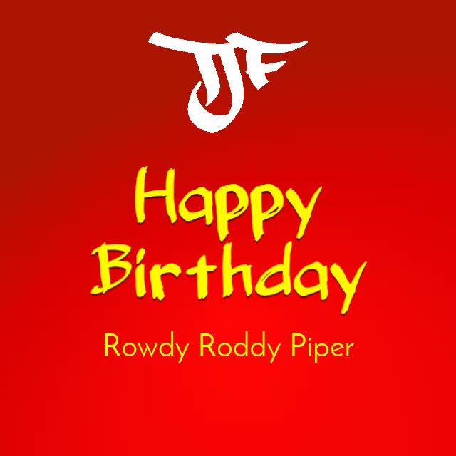 Happy  Birthday Roddy Piper! # RIP