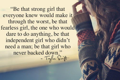 Be that strong girl that everyone knew would make it through the worst...