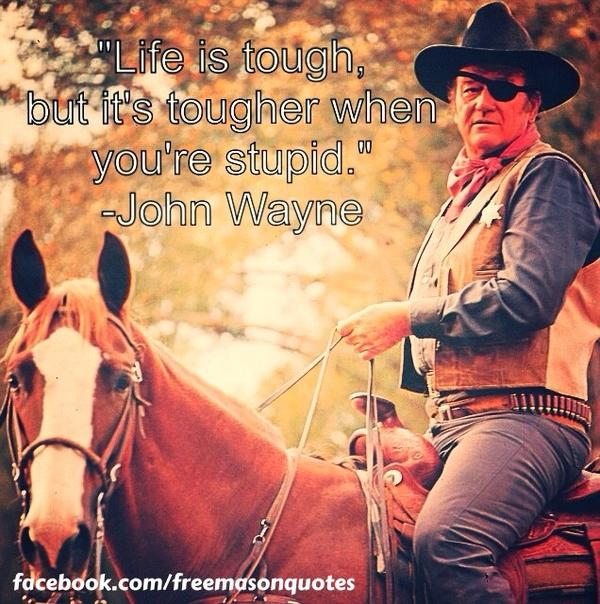 "John Wayne Quote Life Is Hard Custom Freemason Quotes On Twitter """"life Is Tough But It's Tougher"