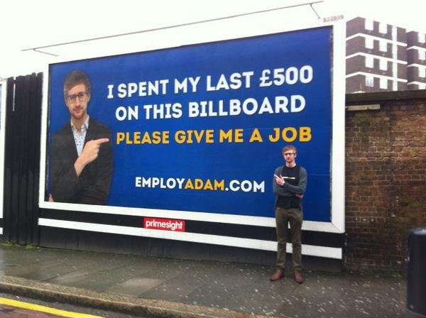 """@adampacitti: billboard is up in london. please retweet this and help me find a job. "" @Luceball @Rebecca_varn"