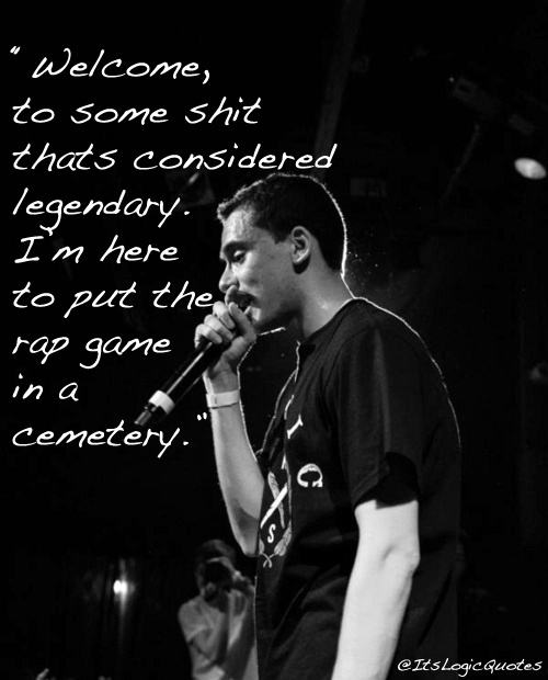 Logic Quotes On Twitter Welcome To Some Shit Thats Considered Legendary Im Here Put The Rap Game In A Cemetery Logic301 Tco TjBW1yU2