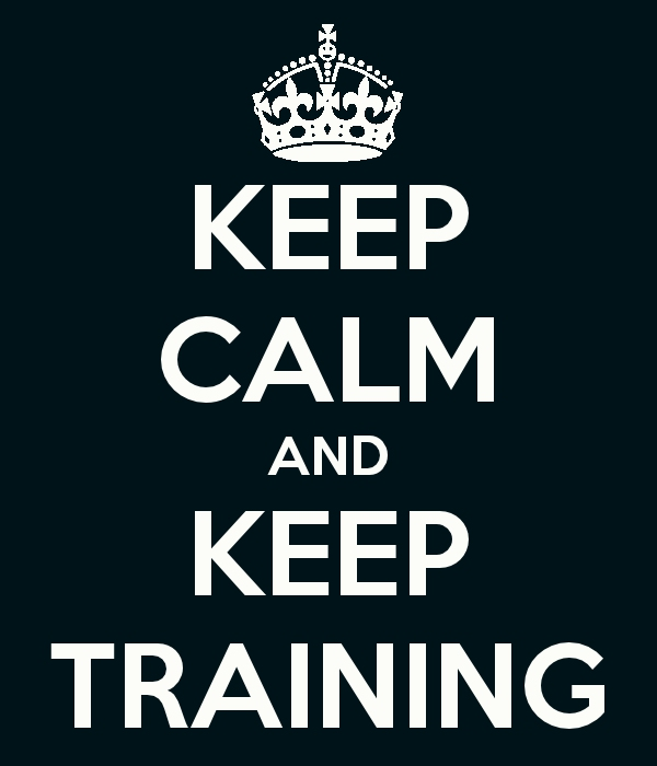 Keep Calm and Keep Training! http://t.co/HZY03DKy