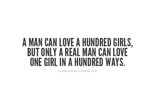 Love Quotes Pics On Twitter A Man Can Love A Hundred Girls But Only A Real Man Can Love One Girl In A Hundred Ways Http T Co Hkk