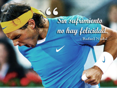 Rafael Nadal Fans On Twitter Quote Of The Day Without Suffering There Is No Happiness Rafael Nadal Http T Co Xw0phxlq