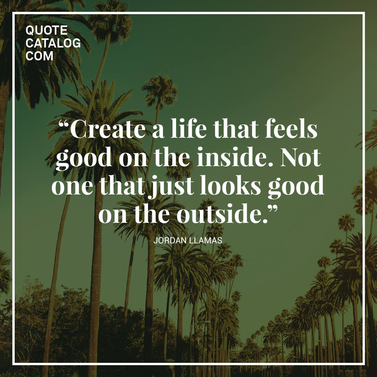 Quote Catalog On Twitter Create A Life That Feels Good On The