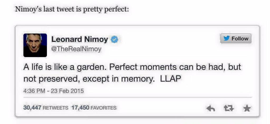 RIP Leonard Nimoy. Your last tweet sums your life up beautifully. Always in our memories, Mr. Spock. http://t.co/XQ3iawsy92