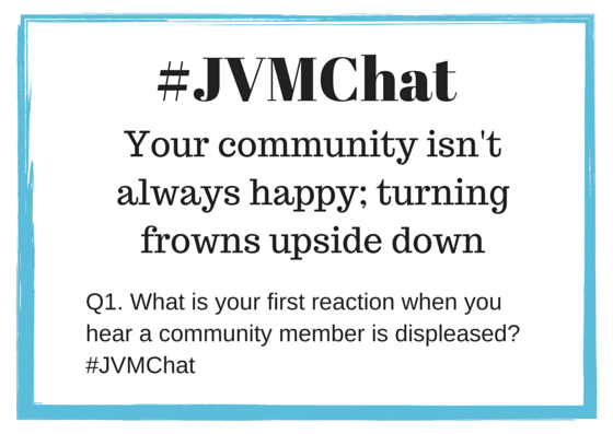 Q1. What is your first reaction when you hear a community member is displeased? #JVMChat http://t.co/oOdkG7TkhT