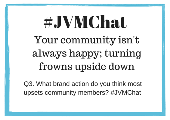 Q3. What brand action do you think most upsets community members? #JVMChat http://t.co/ySMo1pIvLU