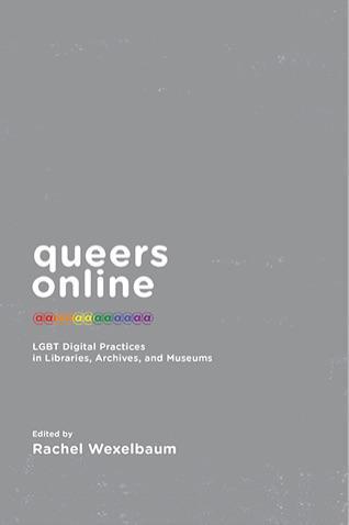 """""""Queers online"""": prácticas digitales LGTB en bibliotecas, archivos y museos."""