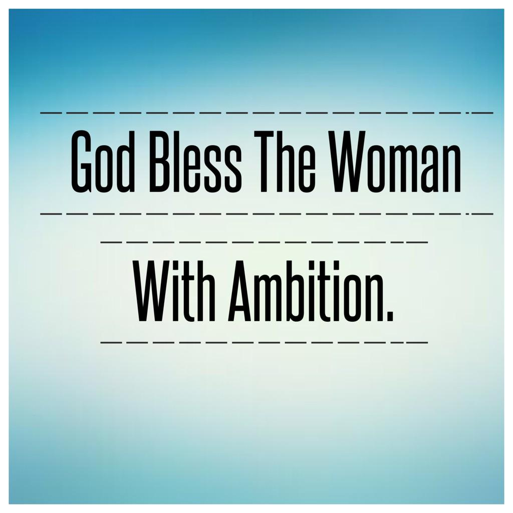 May God bless the woman who has ambition. We take the risks no one else would dream of. #TeamBossyGals http://t.co/KNqmiTiOd2