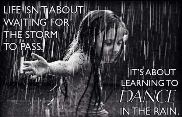 Life isn't about waiting for the storm to pass it's about learning to dance in the rain http://t.co/3nW9ADmrGe