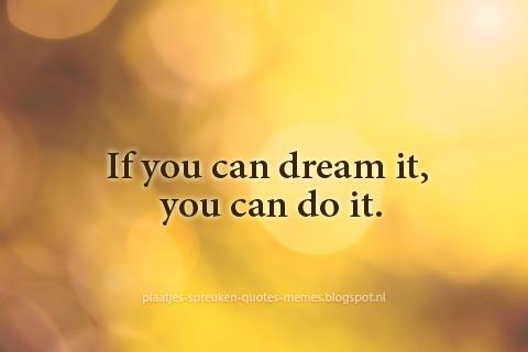 Plaatjes En Spreuken On Twitter If You Can Dream It You