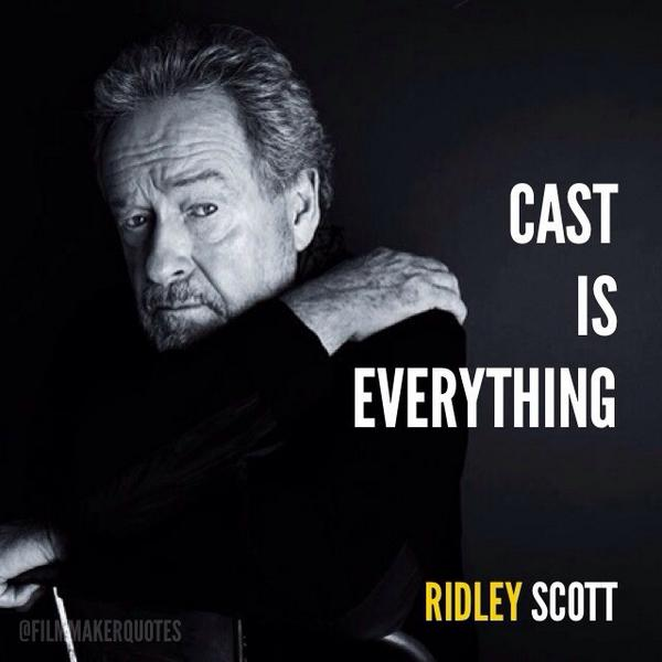 Film Director Quotes On Twitter Cast Is Everything Ridley Scott