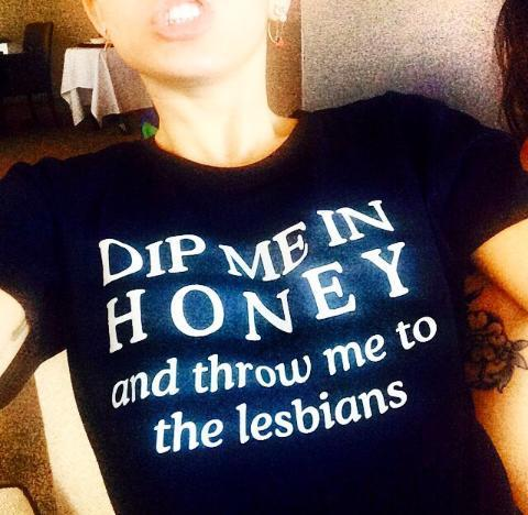 Dip me in honey and throw me to the lesbians