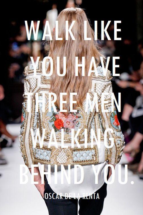 """Walk like you have 3 men walking behind you."" - Oscar de la Renta #RIP http://t.co/Jig3qP5oiX http://t.co/fBvVznh2r5"