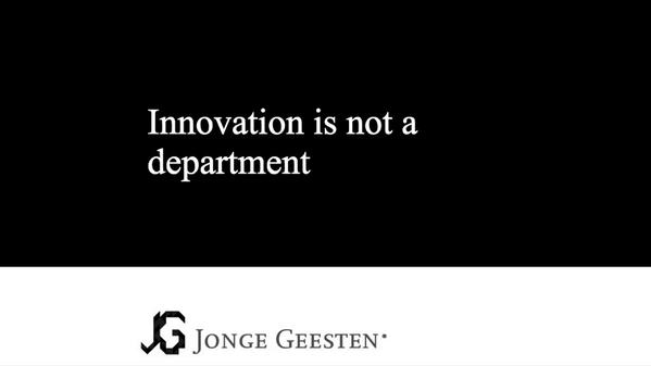 """Innovation is not a department"" ~ http://t.co/TZHocakhcF #innovation RT @JongeGeesten"
