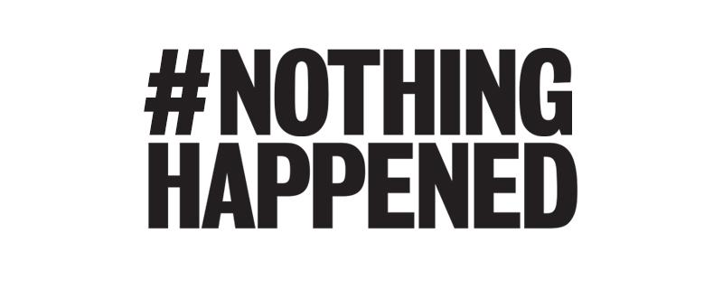 Today we have an advert in the @guardian. Find out more about why #nothinghappened here: http://t.co/gBFObzsDUL http://t.co/nhOJ2z22Hs