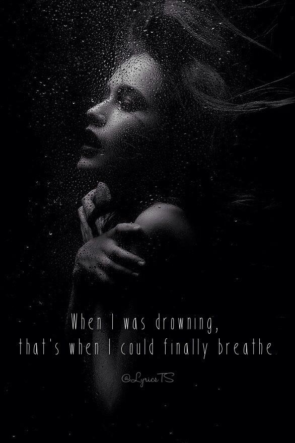 Taylor Swift Lyrics On Twitter When I Was Drowning That S When I Could Finally Breathe Http T Co Muoodxejtu