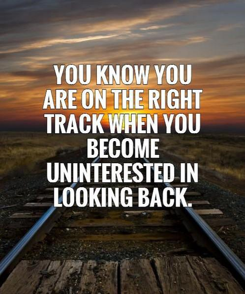 You know you are on the right track when you become uninterested in looking back. ~ Unknown .. #Quote http://t.co/XASqaodvHN