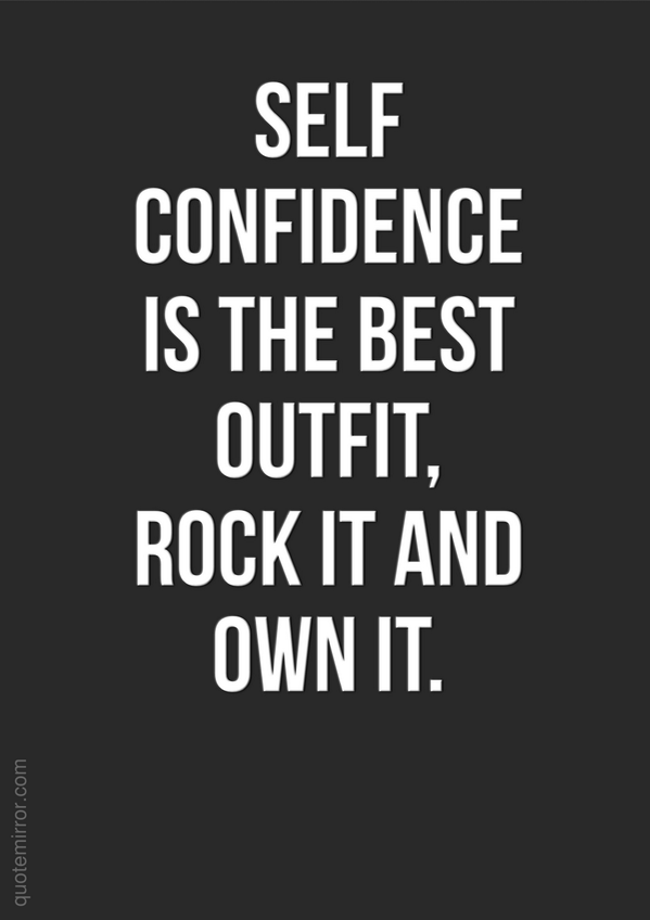 Afbeeldingsresultaat voor self confidence is the best outfit rock it and own it
