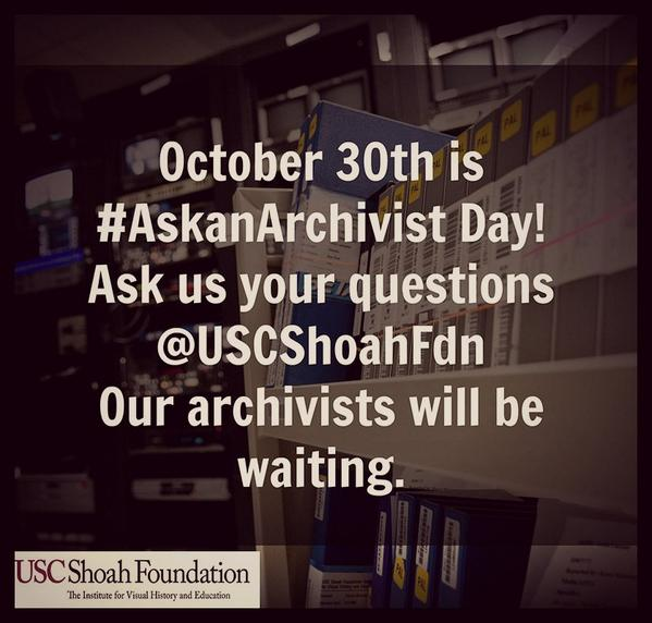 Tomorrow is #AskAnArchivist Day! Make sure to ask your questions @USCShoahFdn. Our archivists will be ready. http://t.co/FZX0vzq7Q8