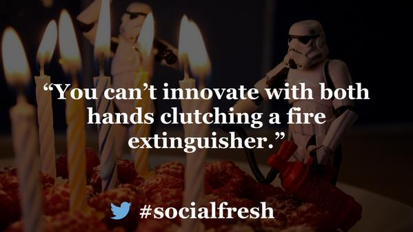 You can't innovate with both hands clutching a fire extinguisher. #socialfresh http://t.co/AGItVxowE0