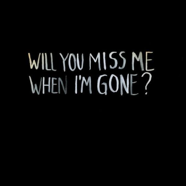 U will miss me when im gone quotes