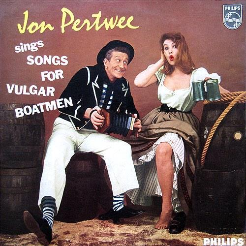 Jon Pertwee Sings Songs For Vulgar Boatmen