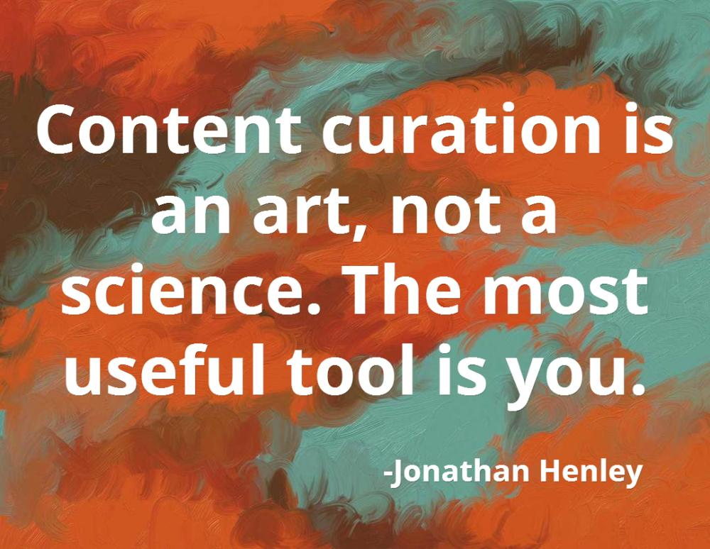 """Content curation is an art, not a science. The most useful tool is you."" - Jonathan Henley http://t.co/cIFk4I13Ty"